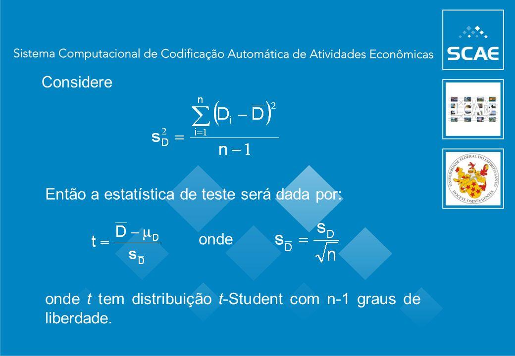Então a estatística de teste será dada por: onde t tem distribuição t-Student com n-1 graus de liberdade. Considere onde