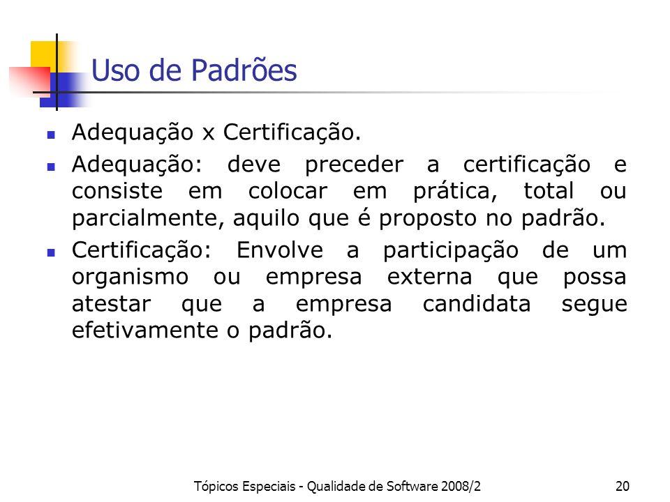 Tópicos Especiais - Qualidade de Software 2008/220 Uso de Padrões Adequação x Certificação. Adequação: deve preceder a certificação e consiste em colo