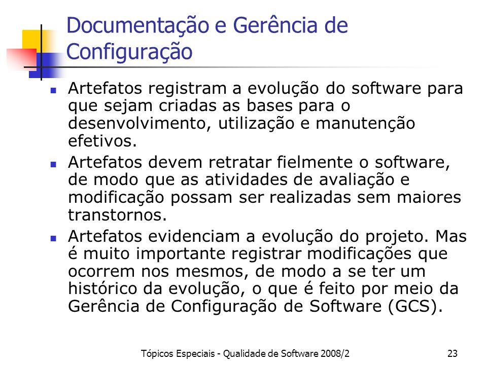 Tópicos Especiais - Qualidade de Software 2008/223 Documentação e Gerência de Configuração Artefatos registram a evolução do software para que sejam c