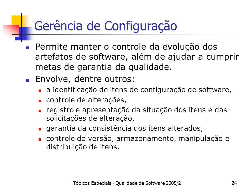 Tópicos Especiais - Qualidade de Software 2008/224 Gerência de Configuração Permite manter o controle da evolução dos artefatos de software, além de a