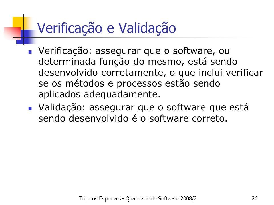 Tópicos Especiais - Qualidade de Software 2008/226 Verificação e Validação Verificação: assegurar que o software, ou determinada função do mesmo, está