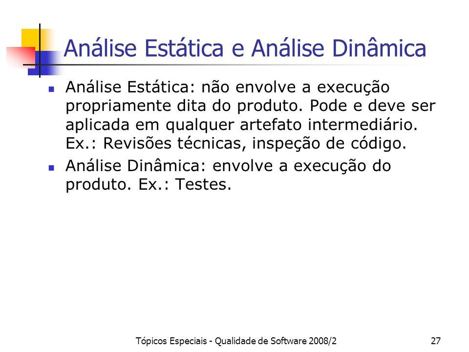 Tópicos Especiais - Qualidade de Software 2008/227 Análise Estática e Análise Dinâmica Análise Estática: não envolve a execução propriamente dita do p