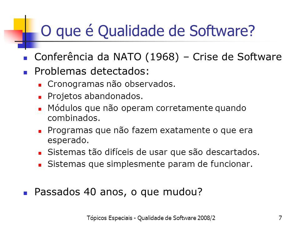 Tópicos Especiais - Qualidade de Software 2008/27 O que é Qualidade de Software? Conferência da NATO (1968) – Crise de Software Problemas detectados: