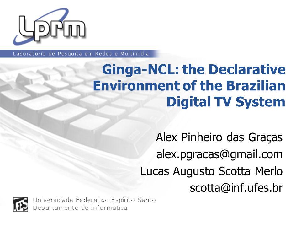 12 Ginga-NCL - Player NCL formatter (NCL player) responsável por apresentar os diversos tipos de mídia como: MP3, MPEG2, HTML, dentre outras.