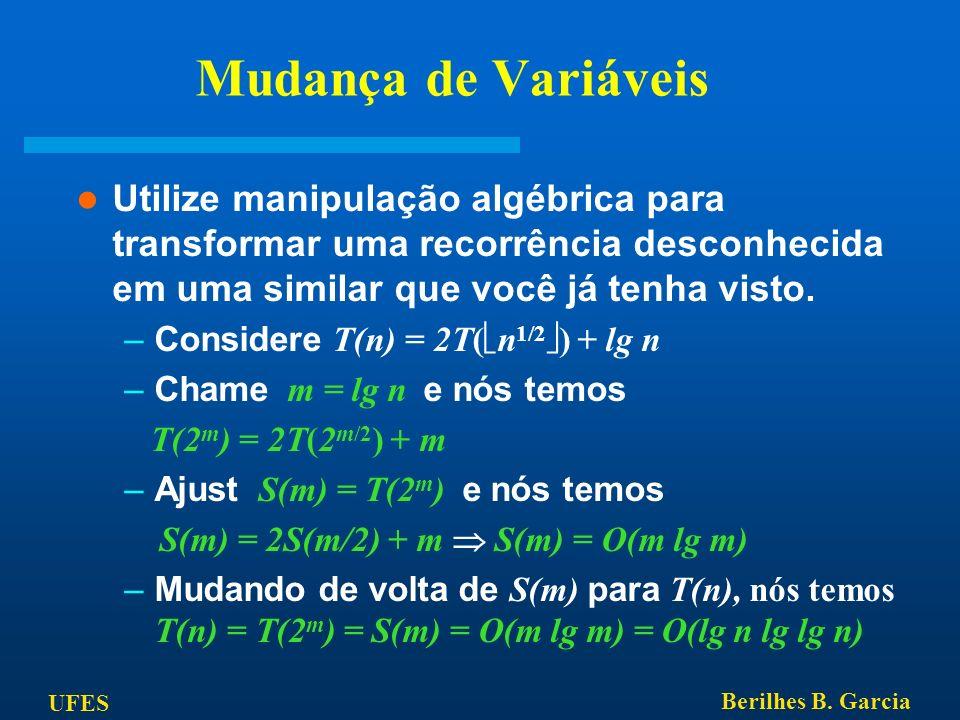 UFES Berilhes B. Garcia Mudança de Variáveis Utilize manipulação algébrica para transformar uma recorrência desconhecida em uma similar que você já te