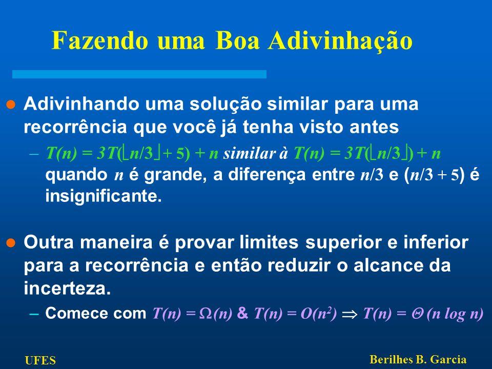 UFES Berilhes B. Garcia Fazendo uma Boa Adivinhação Adivinhando uma solução similar para uma recorrência que você já tenha visto antes –T(n) = 3T( n/3