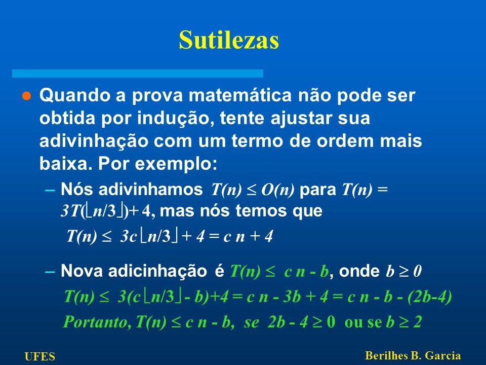 UFES Berilhes B. Garcia Sutilezas Quando a prova matemática não pode ser obtida por indução, tente ajustar sua adivinhação com um termo de ordem mais