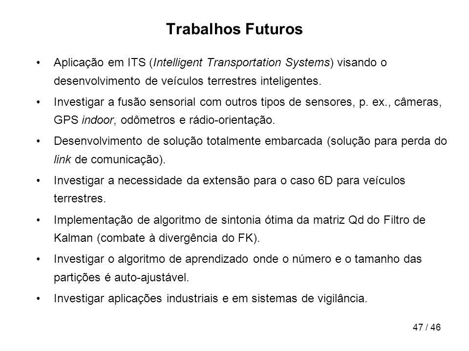 47 / 46 Trabalhos Futuros Aplicação em ITS (Intelligent Transportation Systems) visando o desenvolvimento de veículos terrestres inteligentes. Investi
