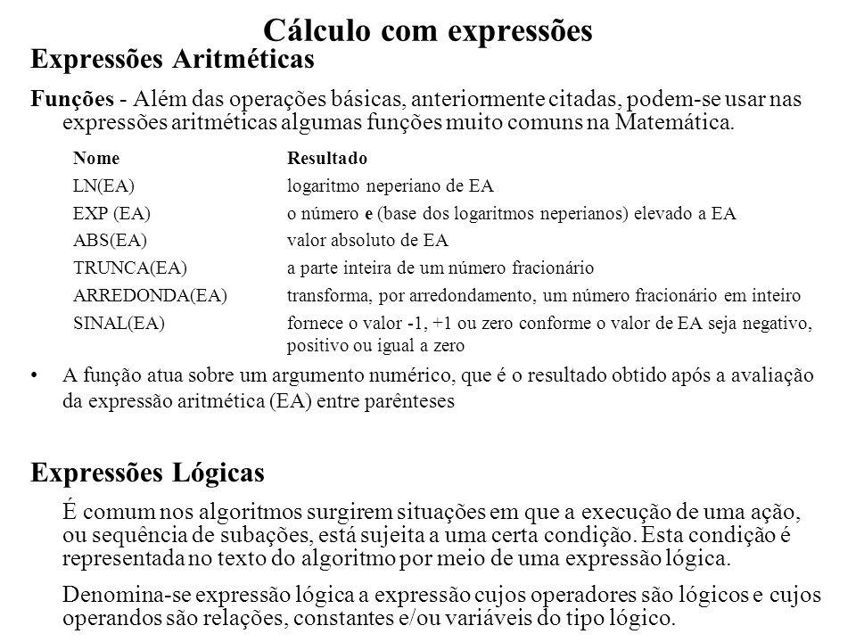 Cálculo com expressões Expressões Lógicas Relações Uma expressão relacional ou simplesmente relação, é uma comparação realizada entre dois valores de mesmo tipo básico.