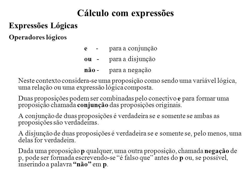 Cálculo com expressões Expressões Lógicas Operadores lógicos e - para a conjunção ou -para a disjunção não -para a negação Neste contexto considera-se