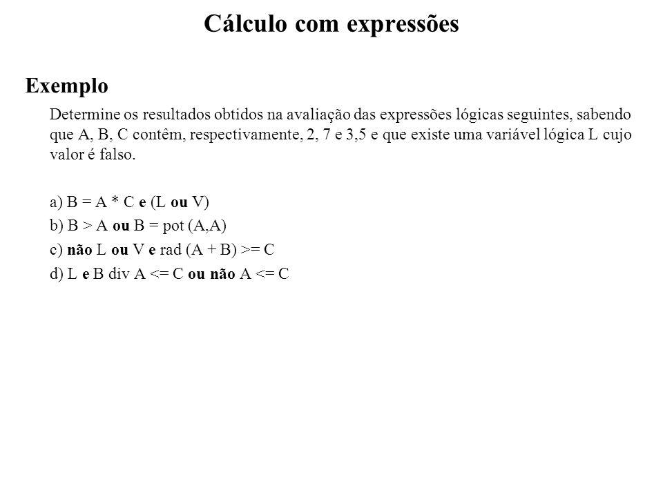 Cálculo com expressões Exemplo Determine os resultados obtidos na avaliação das expressões lógicas seguintes, sabendo que A, B, C contêm, respectivame
