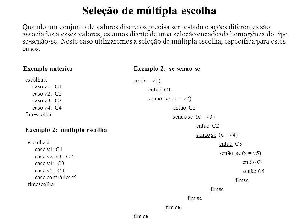 Exemplo Construa um algoritmo que, tendo como dados de entrada o preço de um produto e seu código de origem, mostre o preço jundo de sua procedência.