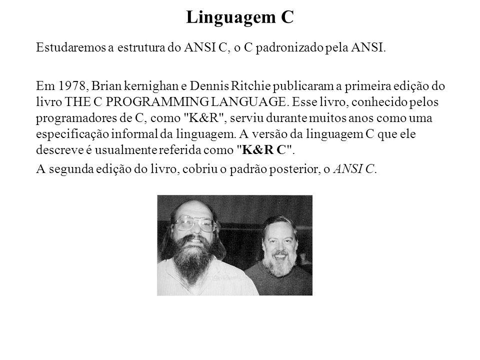Linguagem C Estudaremos a estrutura do ANSI C, o C padronizado pela ANSI. Em 1978, Brian kernighan e Dennis Ritchie publicaram a primeira edição do li
