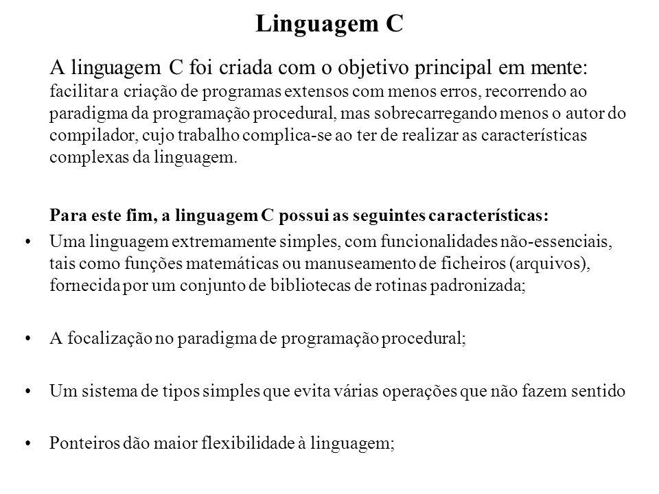 Linguagem C A linguagem C foi criada com o objetivo principal em mente: facilitar a criação de programas extensos com menos erros, recorrendo ao parad