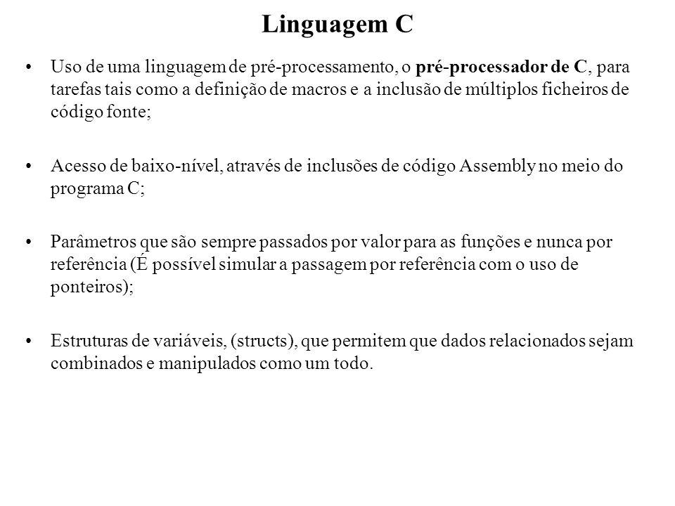 Linguagem C Uso de uma linguagem de pré-processamento, o pré-processador de C, para tarefas tais como a definição de macros e a inclusão de múltiplos