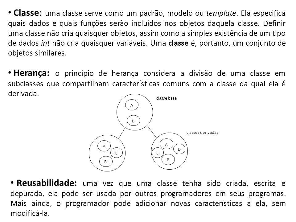 Classe: uma classe serve como um padrão, modelo ou template. Ela especifica quais dados e quais funções serão incluídos nos objetos daquela classe. De