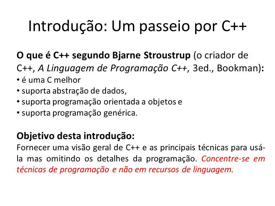 Introdução: Um passeio por C++ O que é C++ segundo Bjarne Stroustrup (o criador de C++, A Linguagem de Programação C++, 3ed., Bookman): é uma C melhor