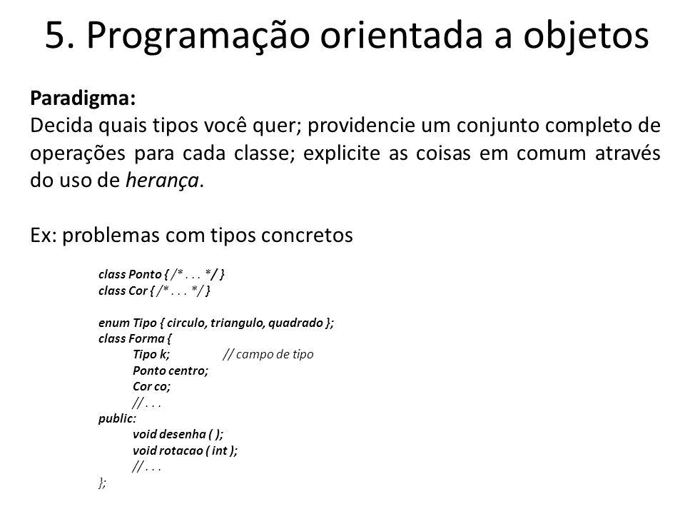 5. Programação orientada a objetos Paradigma: Decida quais tipos você quer; providencie um conjunto completo de operações para cada classe; explicite
