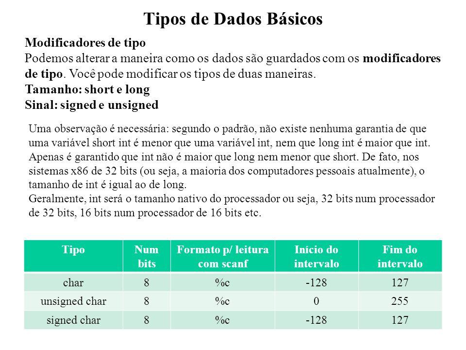 Tipos de Dados Básicos Modificadores de tipo Podemos alterar a maneira como os dados são guardados com os modificadores de tipo. Você pode modificar o