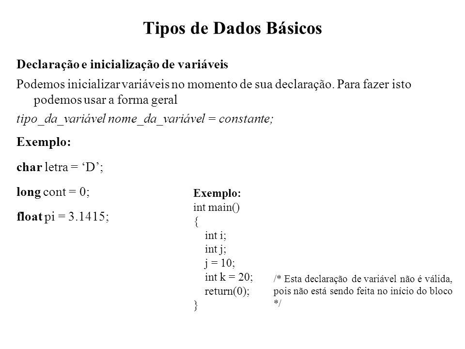 Tipos de Dados Básicos Declaração e inicialização de variáveis Podemos inicializar variáveis no momento de sua declaração. Para fazer isto podemos usa