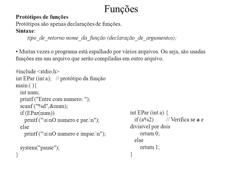 Funções Protótipos de funções Protótipos são apenas declarações de funções.