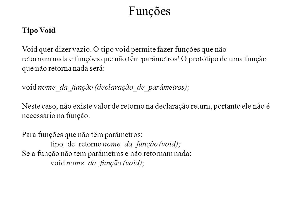 Funções #include void Mensagem (void); main (){ Mensagem(); printf ( \tDiga de novo:\n ); Mensagem(); } void Mensagem (void) { printf ( Ola.