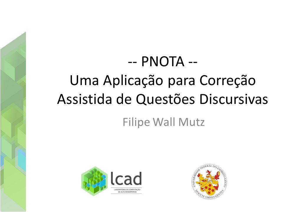 -- PNOTA -- Uma Aplicação para Correção Assistida de Questões Discursivas Filipe Wall Mutz