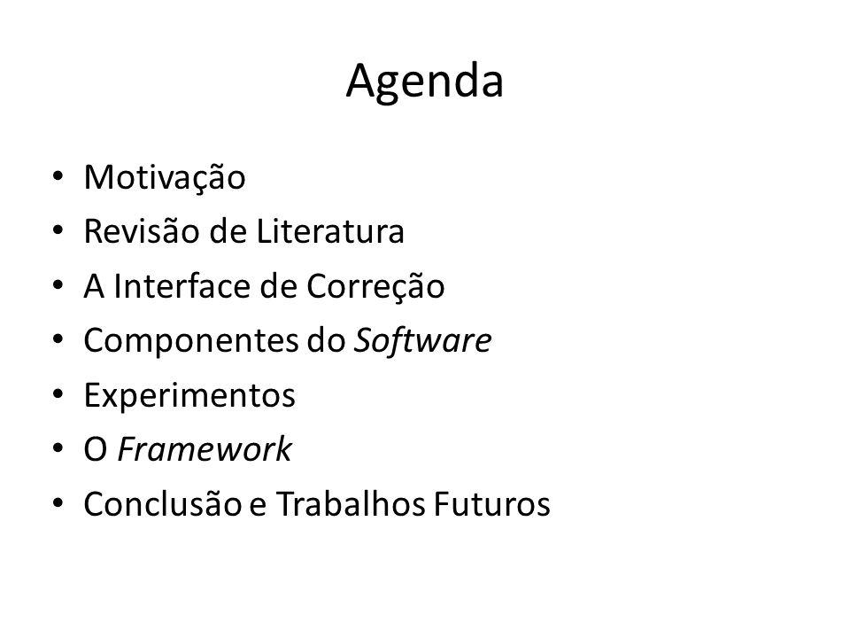 Agenda Motivação Revisão de Literatura A Interface de Correção Componentes do Software Experimentos O Framework Conclusão e Trabalhos Futuros
