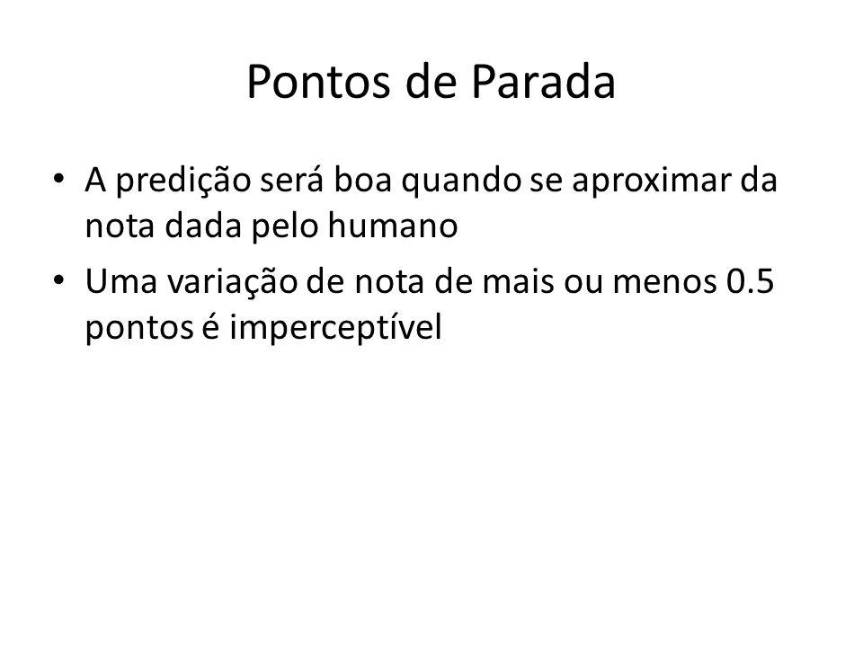 Pontos de Parada A predição será boa quando se aproximar da nota dada pelo humano Uma variação de nota de mais ou menos 0.5 pontos é imperceptível
