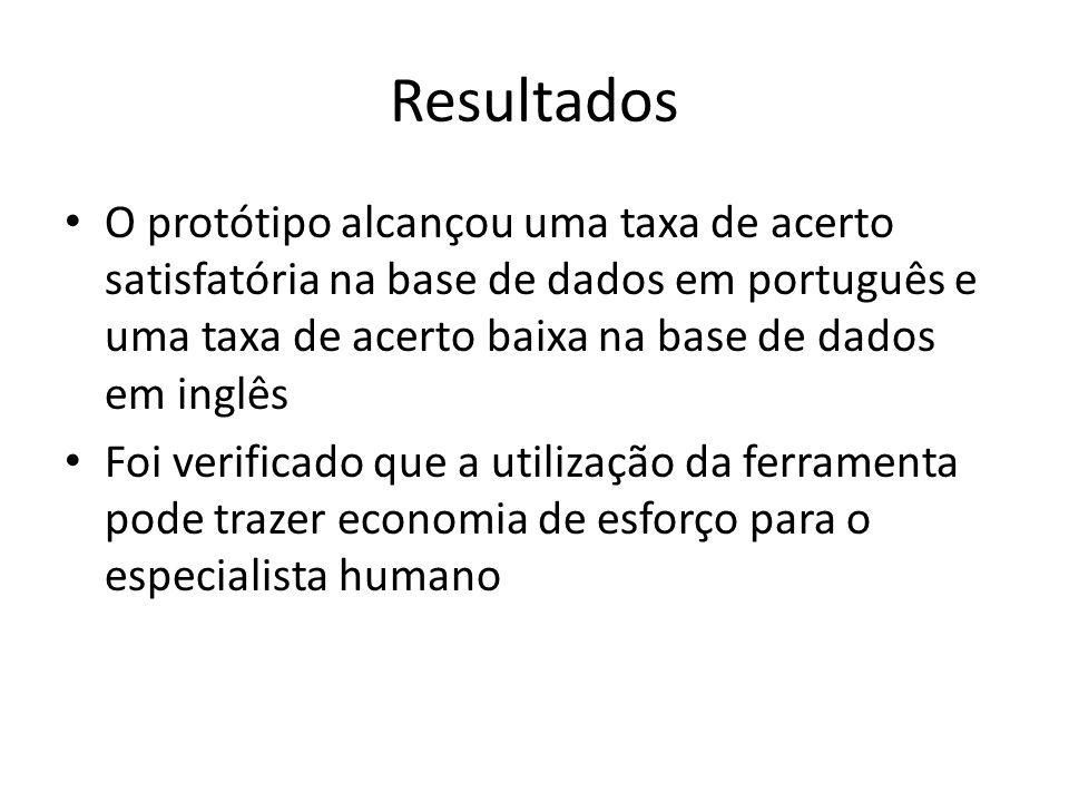 Resultados O protótipo alcançou uma taxa de acerto satisfatória na base de dados em português e uma taxa de acerto baixa na base de dados em inglês Fo