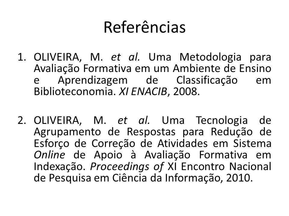Referências 1.OLIVEIRA, M. et al. Uma Metodologia para Avaliação Formativa em um Ambiente de Ensino e Aprendizagem de Classificação em Biblioteconomia