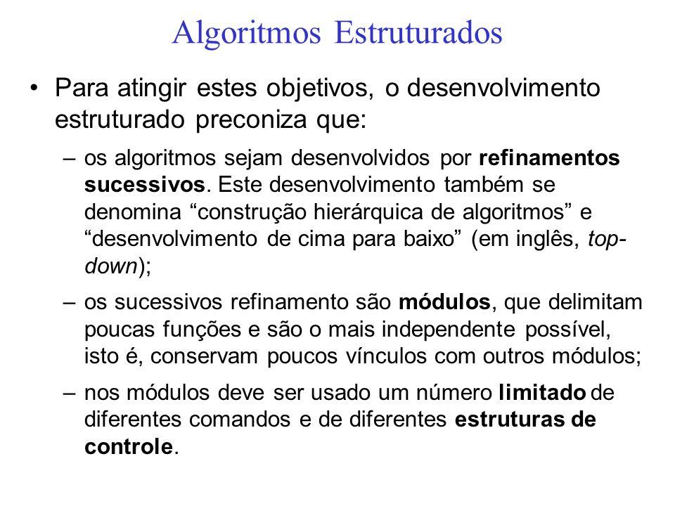 Algoritmos Estruturados Para atingir estes objetivos, o desenvolvimento estruturado preconiza que: –os algoritmos sejam desenvolvidos por refinamentos