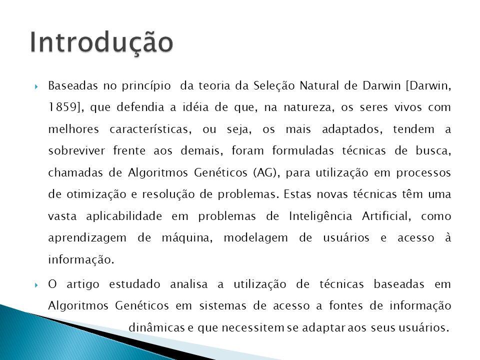 Baseadas no princípio da teoria da Seleção Natural de Darwin [Darwin, 1859], que defendia a idéia de que, na natureza, os seres vivos com melhores car
