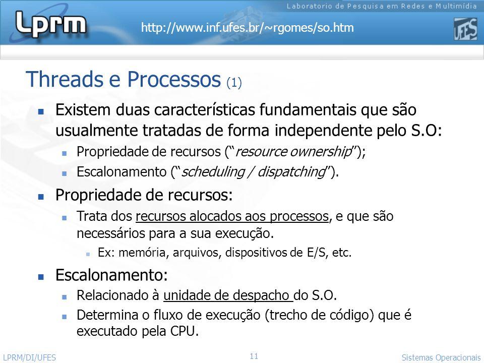 http://www.inf.ufes.br/~rgomes/so.htm 11 Sistemas Operacionais LPRM/DI/UFES Threads e Processos (1) Existem duas características fundamentais que são