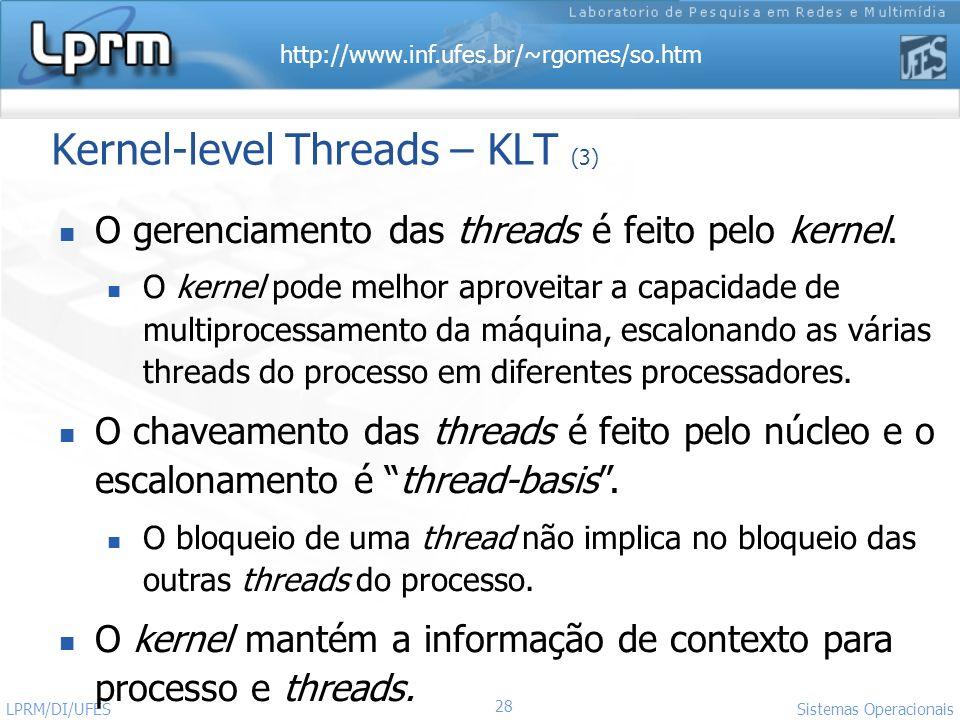 http://www.inf.ufes.br/~rgomes/so.htm 28 Sistemas Operacionais LPRM/DI/UFES Kernel-level Threads – KLT (3) O gerenciamento das threads é feito pelo ke