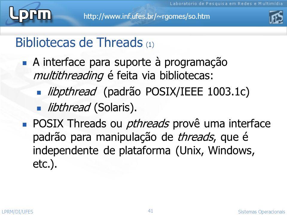 http://www.inf.ufes.br/~rgomes/so.htm 41 Sistemas Operacionais LPRM/DI/UFES Bibliotecas de Threads (1) A interface para suporte à programação multithr