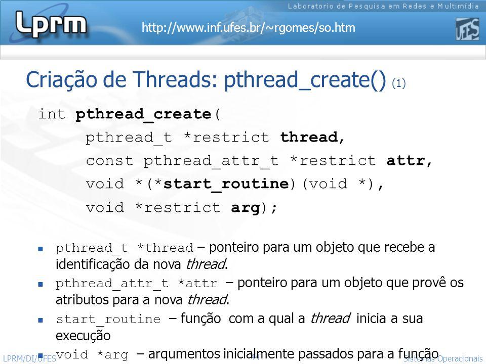 http://www.inf.ufes.br/~rgomes/so.htm 44 Sistemas Operacionais LPRM/DI/UFES Criação de Threads: pthread_create() (1) int pthread_create( pthread_t *re