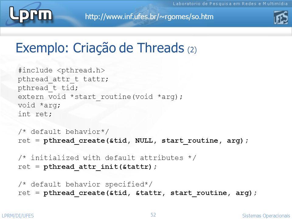 http://www.inf.ufes.br/~rgomes/so.htm 52 Sistemas Operacionais LPRM/DI/UFES Exemplo: Criação de Threads (2) #include pthread_attr_t tattr; pthread_t t