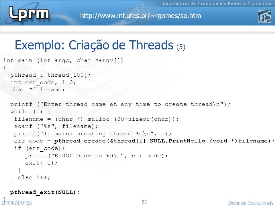 http://www.inf.ufes.br/~rgomes/so.htm 53 Sistemas Operacionais LPRM/DI/UFES Exemplo: Criação de Threads (3) int main (int argc, char *argv[]) { pthrea