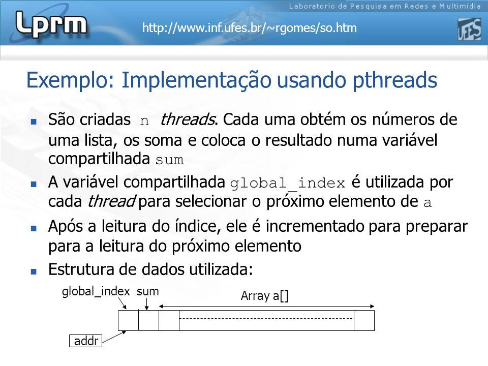 http://www.inf.ufes.br/~rgomes/so.htm São criadas n threads. Cada uma obtém os números de uma lista, os soma e coloca o resultado numa variável compar