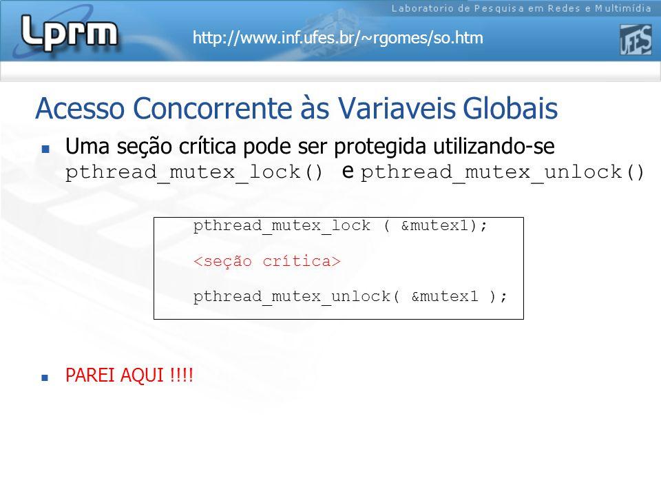 http://www.inf.ufes.br/~rgomes/so.htm Acesso Concorrente às Variaveis Globais Uma seção crítica pode ser protegida utilizando-se pthread_mutex_lock()