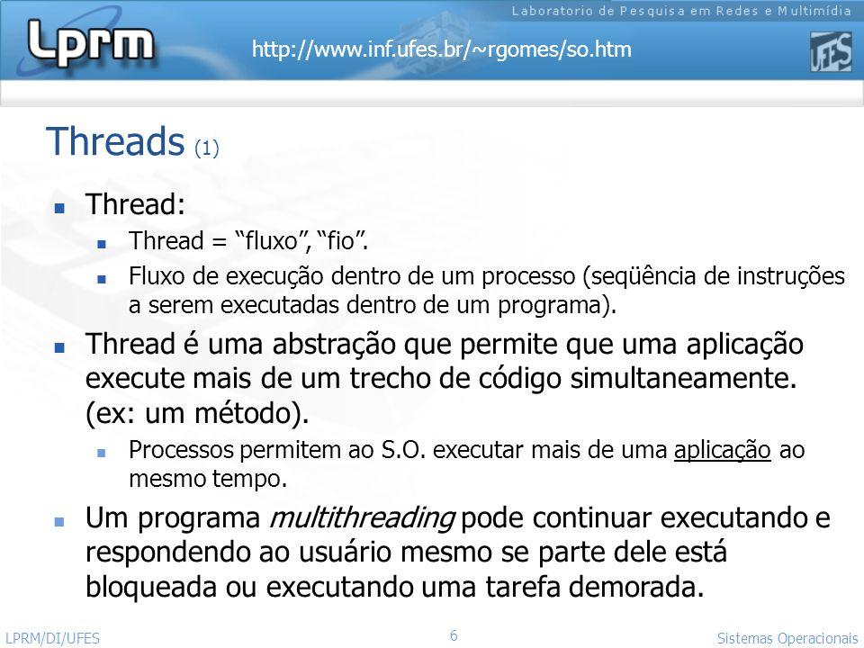 http://www.inf.ufes.br/~rgomes/so.htm 6 Sistemas Operacionais LPRM/DI/UFES Threads (1) Thread: Thread = fluxo, fio. Fluxo de execução dentro de um pro