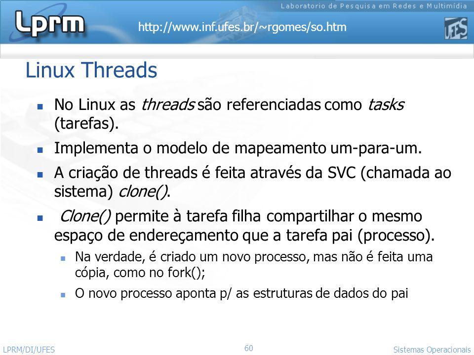 http://www.inf.ufes.br/~rgomes/so.htm 60 Sistemas Operacionais LPRM/DI/UFES Linux Threads No Linux as threads são referenciadas como tasks (tarefas).