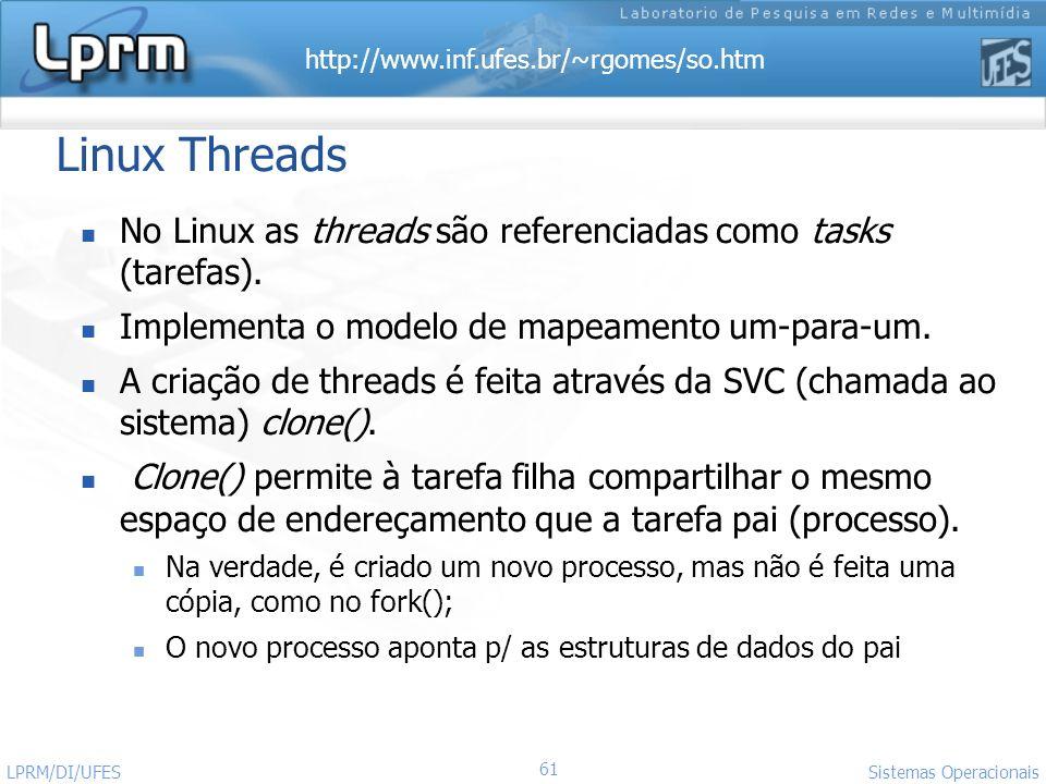 http://www.inf.ufes.br/~rgomes/so.htm 61 Sistemas Operacionais LPRM/DI/UFES Linux Threads No Linux as threads são referenciadas como tasks (tarefas).