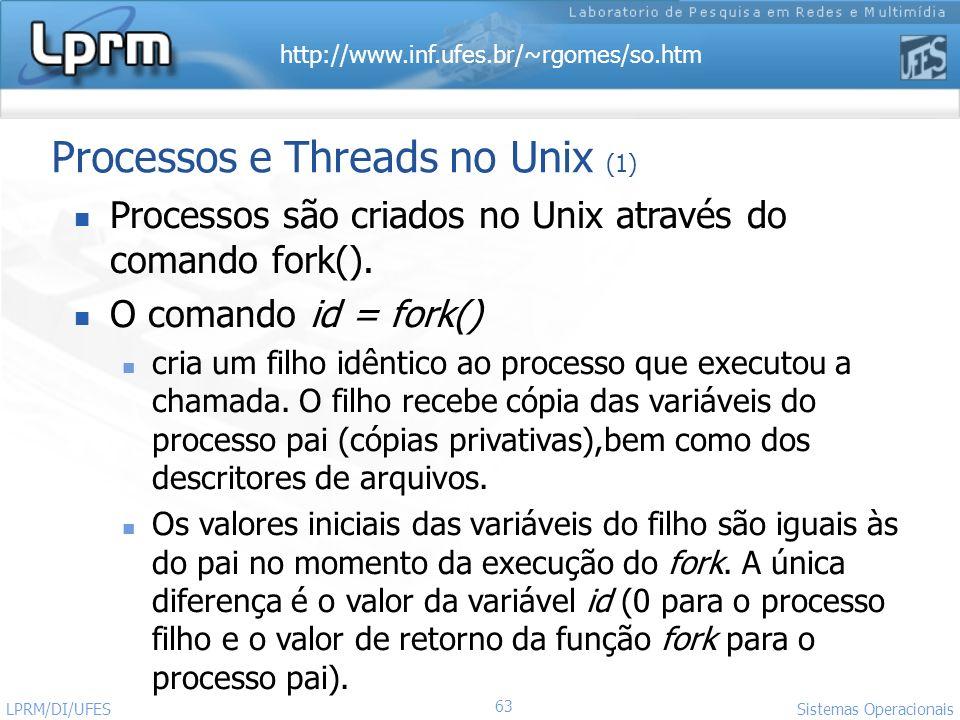 http://www.inf.ufes.br/~rgomes/so.htm 63 Sistemas Operacionais LPRM/DI/UFES Processos e Threads no Unix (1) Processos são criados no Unix através do c