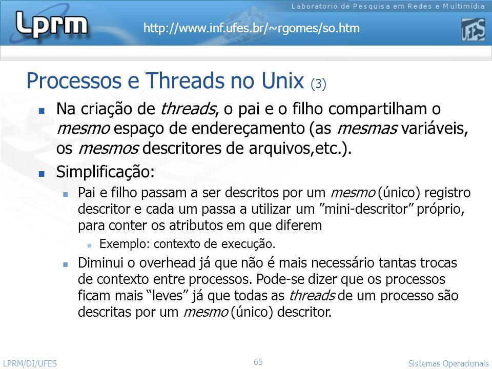 http://www.inf.ufes.br/~rgomes/so.htm 65 Sistemas Operacionais LPRM/DI/UFES Processos e Threads no Unix (3) Na criação de threads, o pai e o filho com