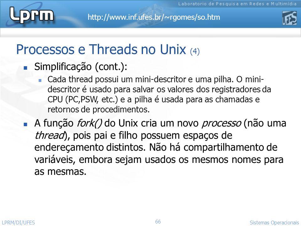 http://www.inf.ufes.br/~rgomes/so.htm 66 Sistemas Operacionais LPRM/DI/UFES Processos e Threads no Unix (4) Simplificação (cont.): Cada thread possui