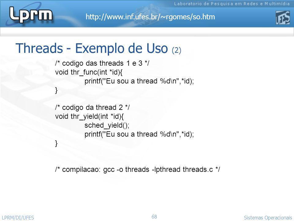 http://www.inf.ufes.br/~rgomes/so.htm 68 Sistemas Operacionais LPRM/DI/UFES Threads - Exemplo de Uso (2) /* codigo das threads 1 e 3 */ void thr_func(