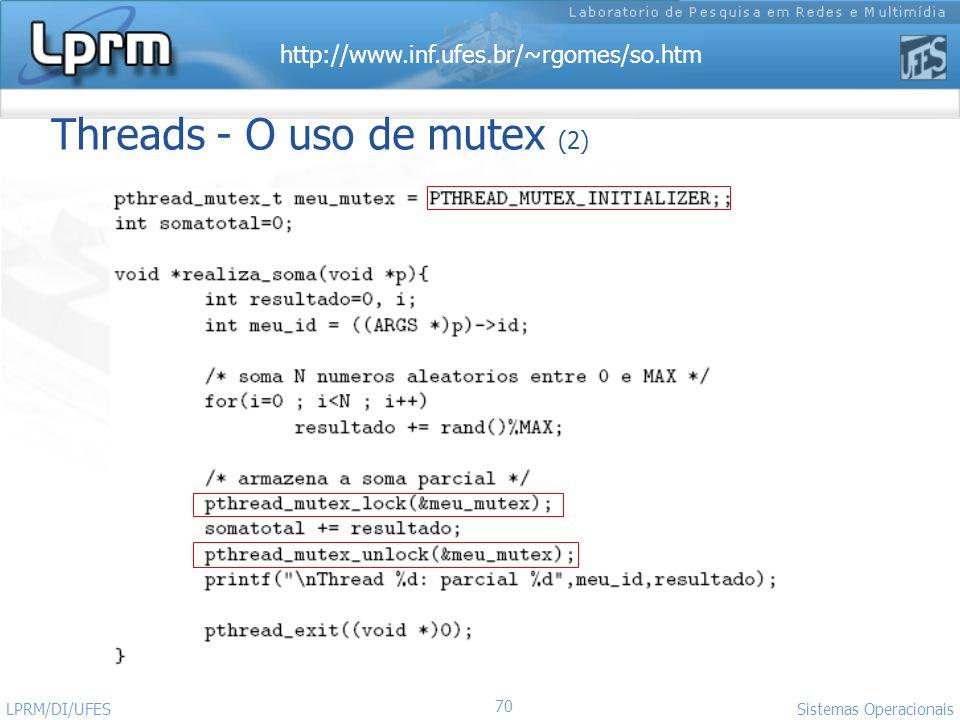 http://www.inf.ufes.br/~rgomes/so.htm 70 Sistemas Operacionais LPRM/DI/UFES Threads - O uso de mutex (2)