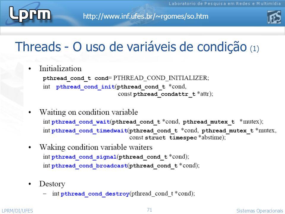 http://www.inf.ufes.br/~rgomes/so.htm 71 Sistemas Operacionais LPRM/DI/UFES Threads - O uso de variáveis de condição (1)